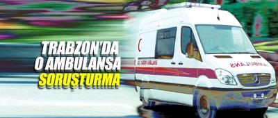 O Ambulansa Soruşturma
