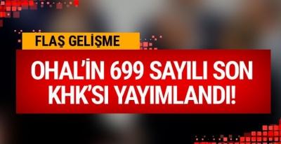 699 sayılı son OHAL KHK'sı yayınlandı