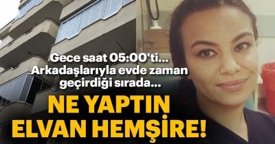 Pencereden atlayan Elvan hemşire öldü
