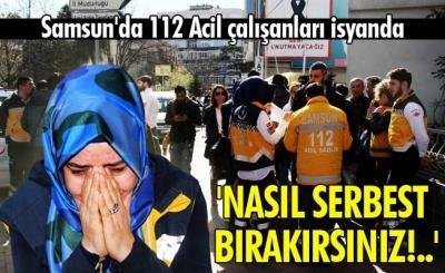 Samsun'da 112 Acil isyanı!