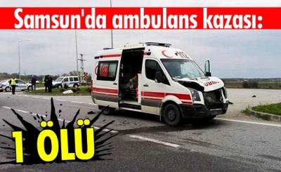 Samsun'da ambulans kazası: 1 ölü