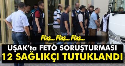Uşak'ta FETÖ Soruşturması: 12 Sağlıkçı Tutuklandı