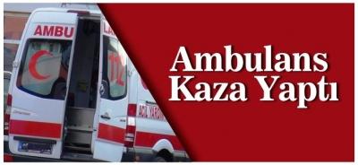 Vakaya Giden Ambulans Kaza Yaptı: 1 Yaralı
