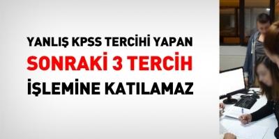 Yanlış KPSS tercihi yapan, sonraki 3 tercihe katılamaz