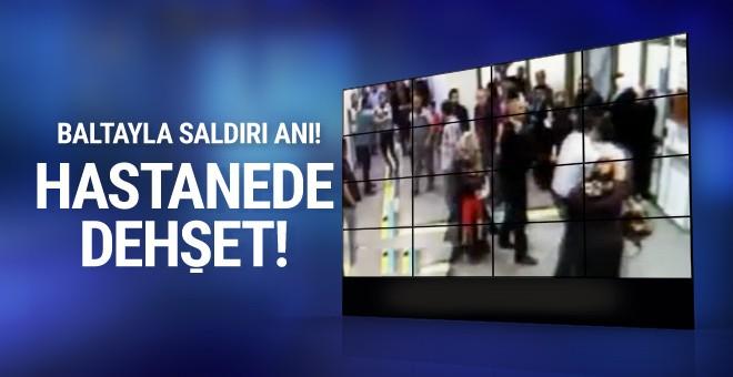 Devlet Hastanesi'ndeki baltalı saldırı güvenlik kamerasında