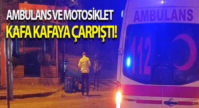 Ambulans ve Motosiklet Kafa Kafaya Çarpıştı