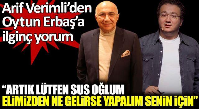 Prof. Dr. Verimli'den Dr.Oytun Erbaş'a: Lütfen Sus Oğlum, Sen Bir Tabipsin