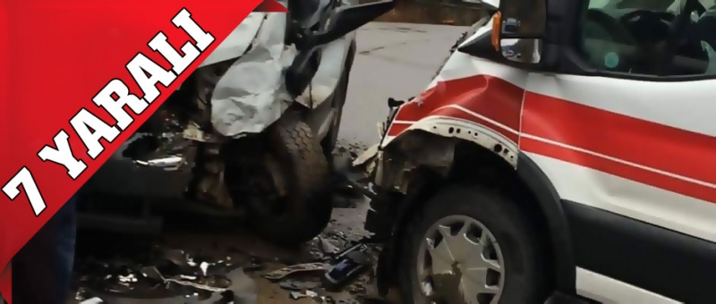 Ambulans İle Minibüs Çarpıştı: 7 yaralı