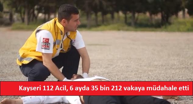 Kayseri 112 Acil, 6 ayda 35 bin 212 vakaya müdahale etti