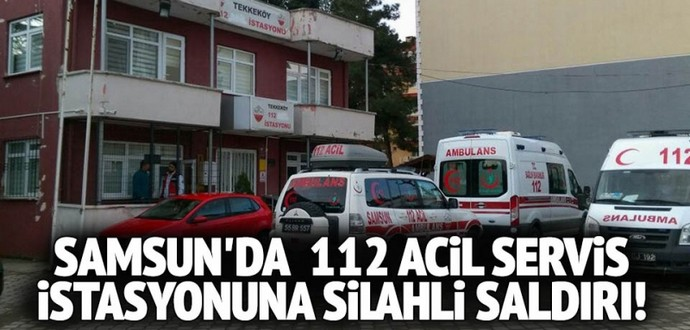 112 Acil İstasyonu'na silahlı saldırı