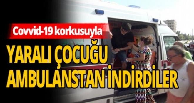 Covid-19 Korkusuyla Yaralı Çocuk Ambulanstan İndirildi