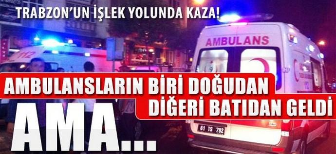 Trabzon'da ilginç olay: Yaralı yok 2 ambulans var!
