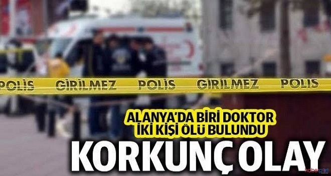 Antalya'da Biri Doktor İki Kişi Evde Ölü Bulundu