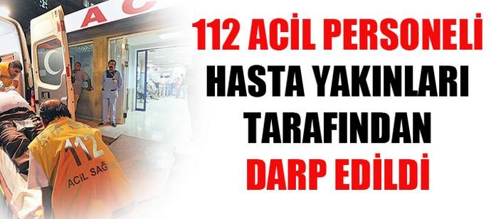 112 Acil Personeli Hasta Yakınları Tarafından Darp Edildi !