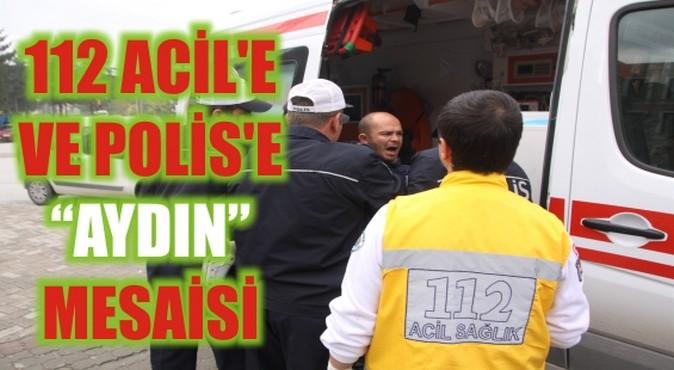 112 Acil'e ve Polis'e AYDIN Mesaisi
