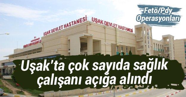 Uşak'ta çok sayıda sağlık çalışanı açığa alındı