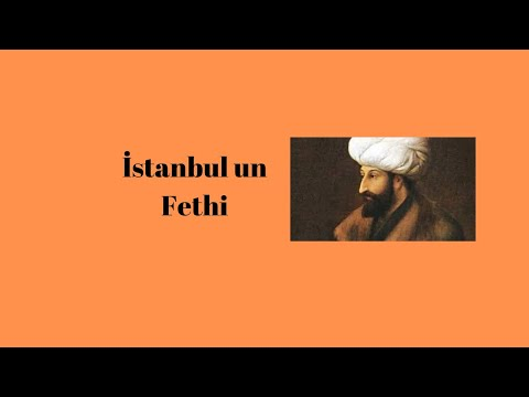 İstanbul un Fethi Nasıldı Fatih Sultan Mehmet Kimdir?